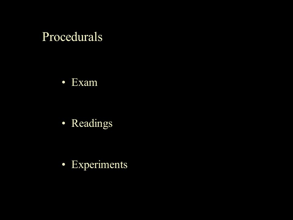 Procedurals Exam Readings Experiments