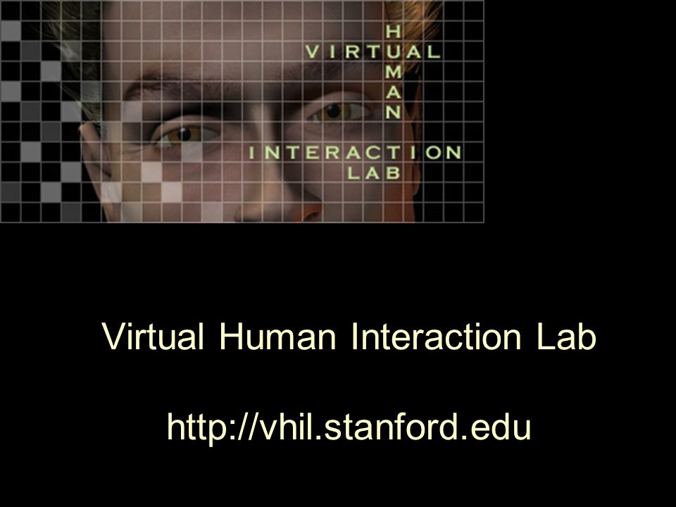 Virtual Human Interaction Lab http://vhil.stanford.edu