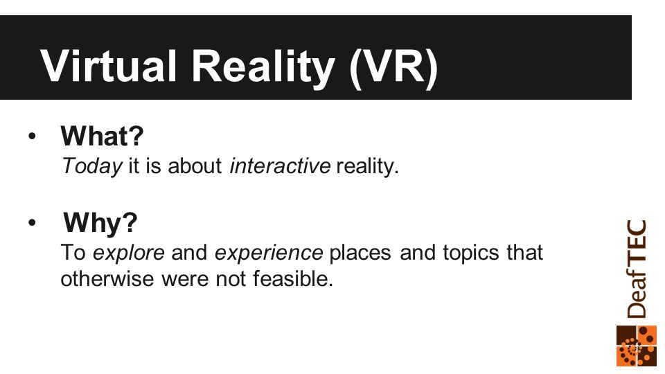 You and VR Starting to be used in education Create highly engaging user experiences of your own making