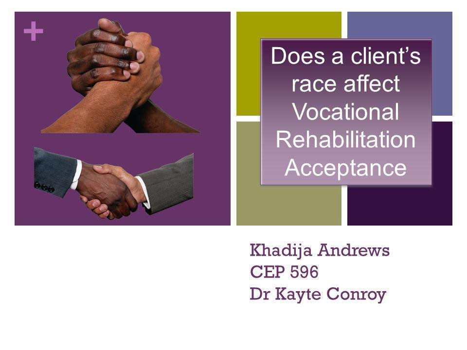 + Khadija Andrews CEP 596 Dr Kayte Conroy Does a client's race affect Vocational Rehabilitation Acceptance