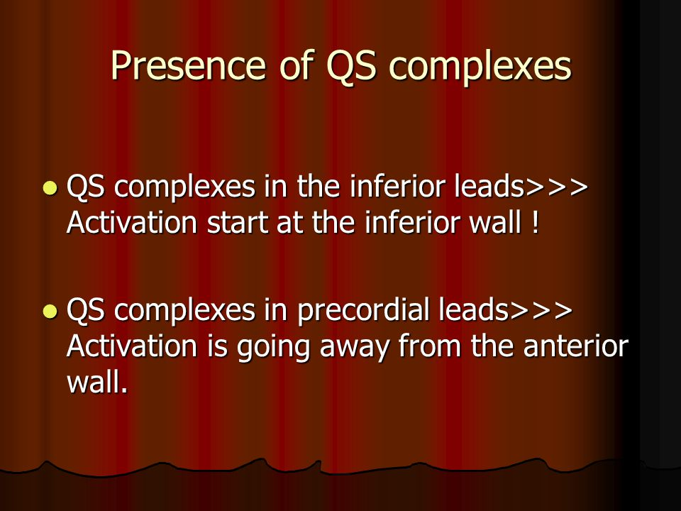 Presence of QS complexes QS complexes in the inferior leads>>> Activation start at the inferior wall ! QS complexes in the inferior leads>>> Activatio