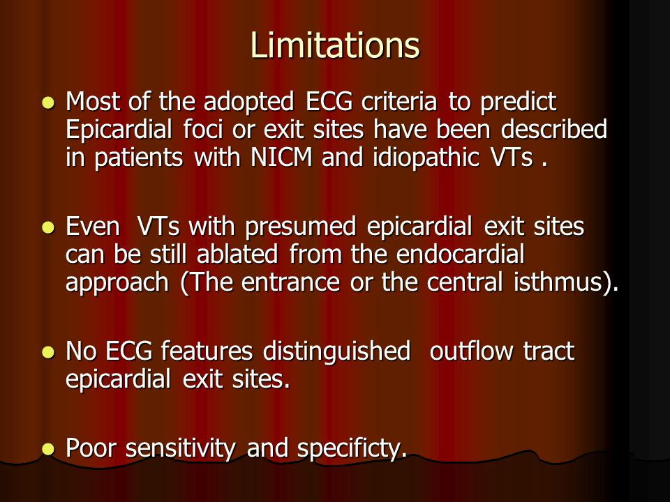 Limitations Most of the adopted ECG criteria to predict Epicardial foci or exit sites have been described in patients with NICM and idiopathic VTs. Mo