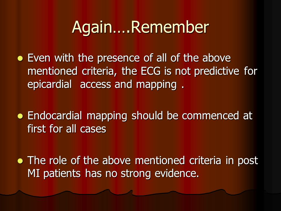 Again….Remember Even with the presence of all of the above mentioned criteria, the ECG is not predictive for epicardial access and mapping. Even with