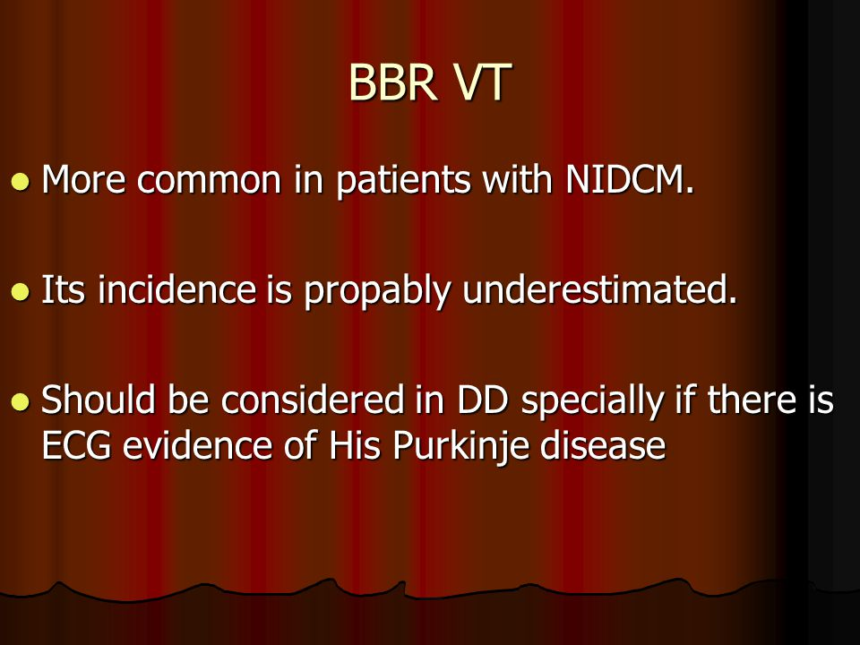 BBR VT More common in patients with NIDCM. More common in patients with NIDCM. Its incidence is propably underestimated. Its incidence is propably und