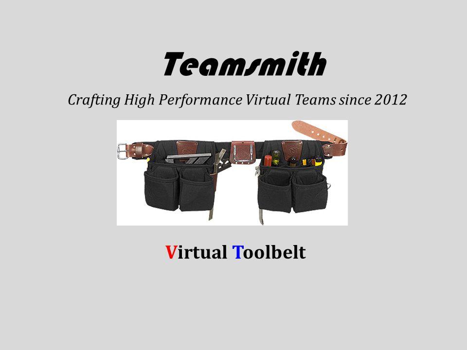 Teamsmith Crafting High Performance Virtual Teams since 2012 Virtual Toolbelt