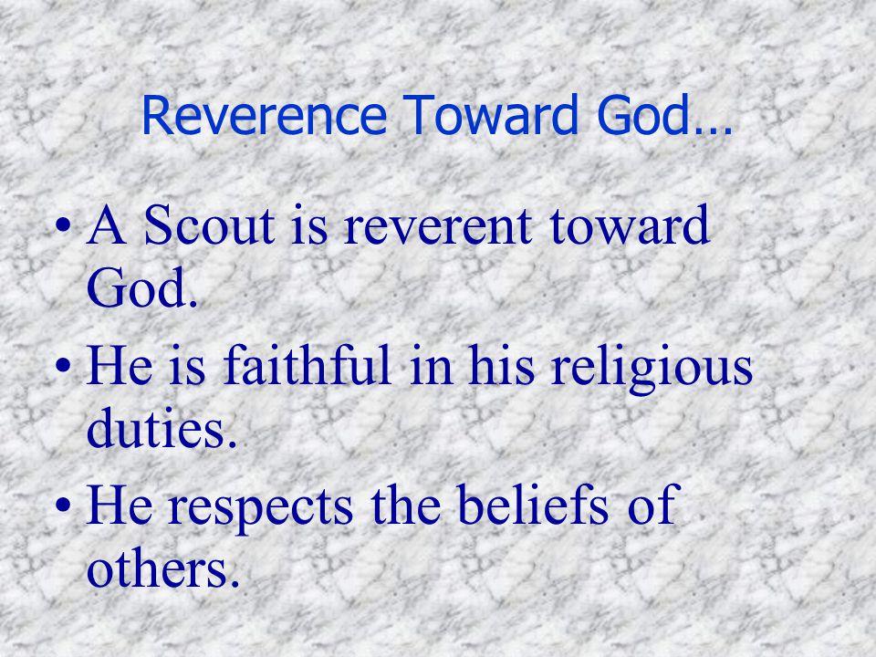 Reverence Toward God… A Scout is reverent toward God.