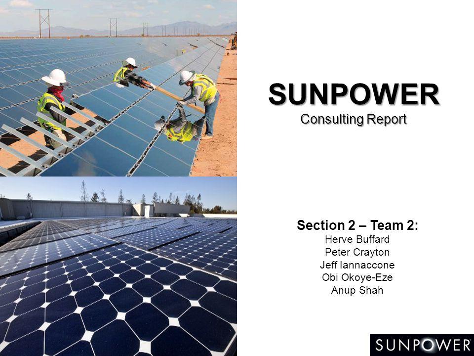 SUNPOWER Consulting Report Section 2 – Team 2: Herve Buffard Peter Crayton Jeff Iannaccone Obi Okoye-Eze Anup Shah