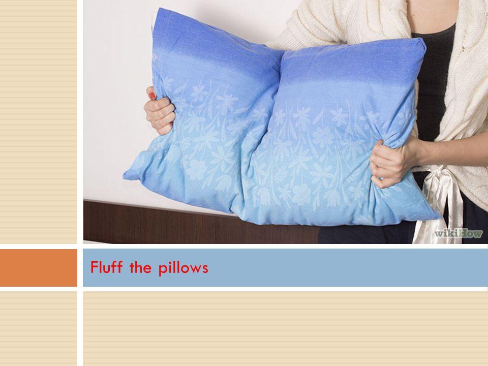 Fluff the pillows