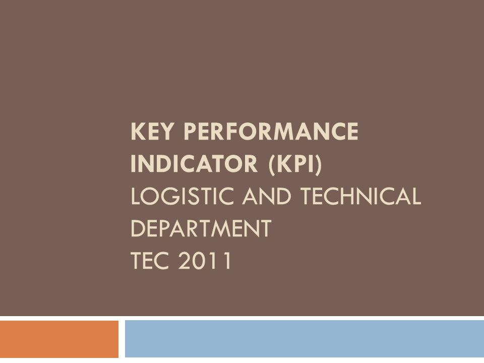 KEY PERFORMANCE INDICATOR (KPI) LOGISTIC AND TECHNICAL DEPARTMENT TEC 2011