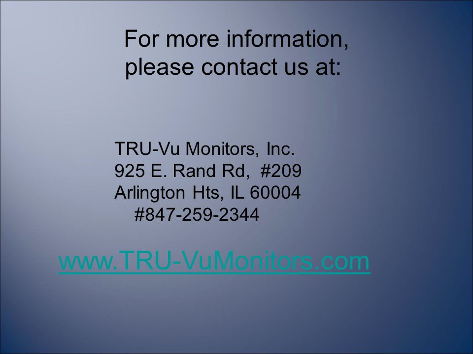 For more information, please contact us at: TRU-Vu Monitors, Inc.
