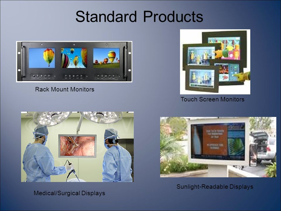 Standard Products Touch Screen Monitors Medical/Surgical Displays Sunlight-Readable Displays Rack Mount Monitors