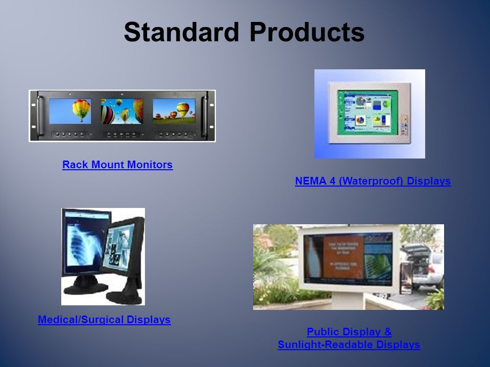 Standard Products NEMA 4 (Waterproof) Displays Medical/Surgical Displays Public Display & Sunlight-Readable Displays Rack Mount Monitors