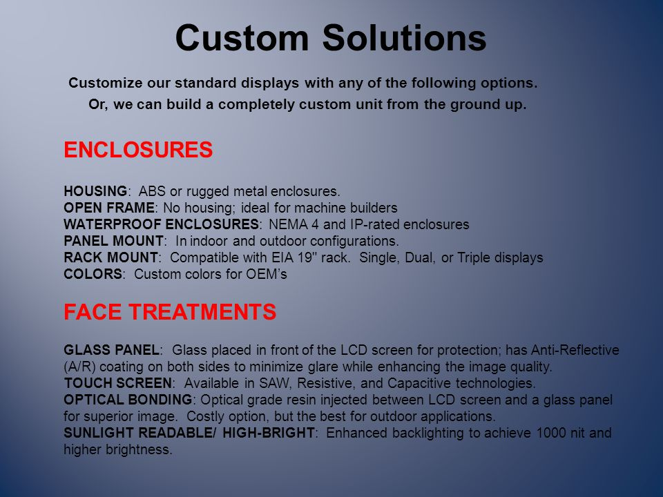 Custom Solutions Customize our standard displays with any of the following options. Or, we can build a completely custom unit from the ground up. ENCL