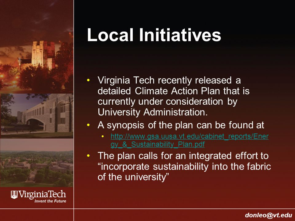 College of Engineering Donald J. Leo, donleo@vt.edu donleo@vt.edu Local Initiatives Virginia Tech recently released a detailed Climate Action Plan tha