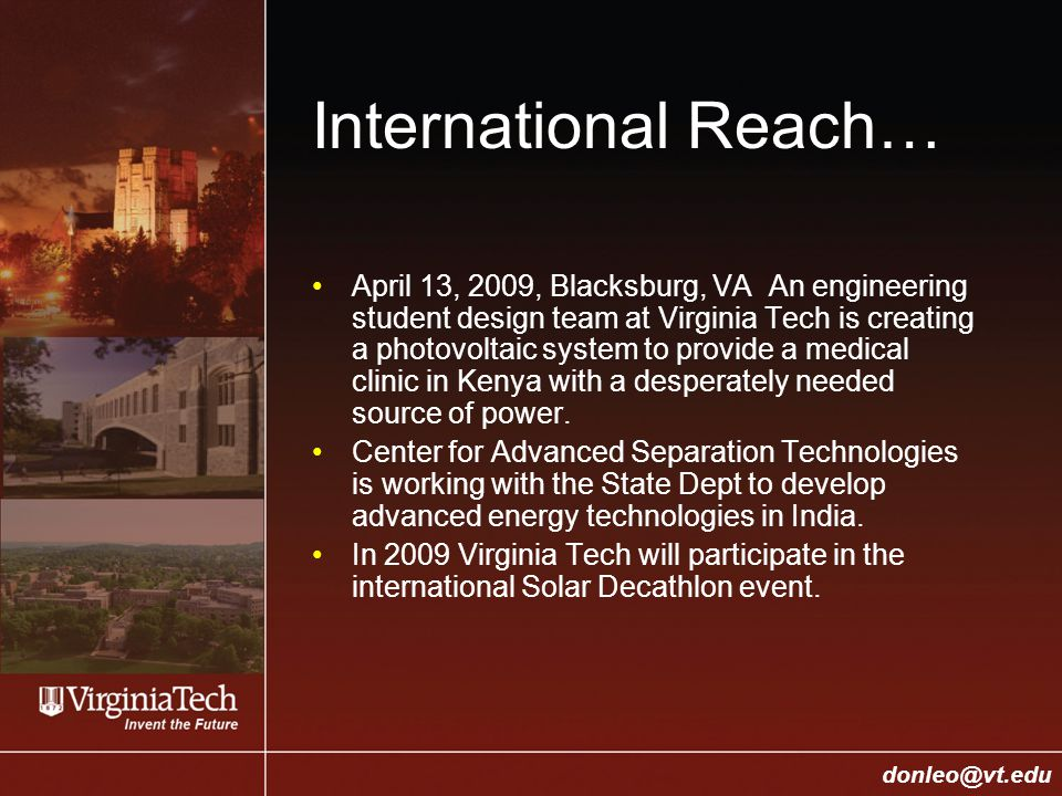 College of Engineering Donald J. Leo, donleo@vt.edu donleo@vt.edu International Reach… April 13, 2009, Blacksburg, VA An engineering student design te