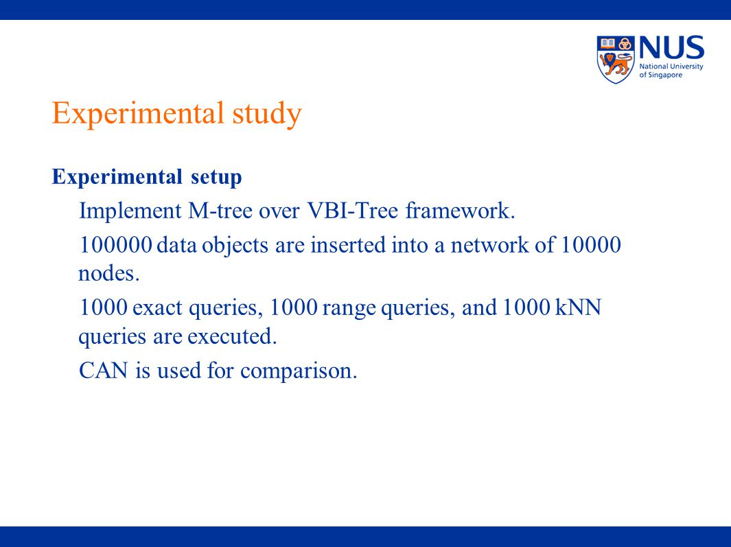 Experimental study Experimental setup Implement M-tree over VBI-Tree framework.