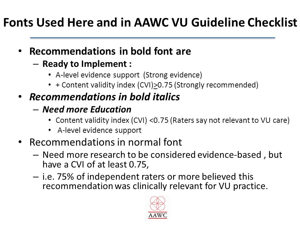 Fonts Used Here and in AAWC VU Guideline Checklist Recommendations in bold font are – Ready to Implement : A-level evidence support (Strong evidence)