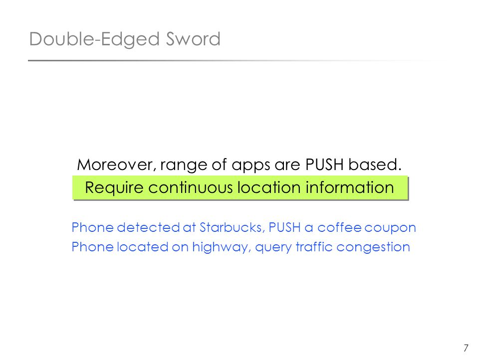 7 Moreover, range of apps are PUSH based. Require continuous location information Phone detected at Starbucks, PUSH a coffee coupon Phone located on h
