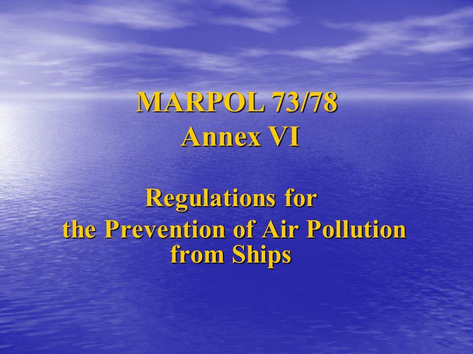 MARPOL 73/78 Annex VI Regulations for the Prevention of Air Pollution from Ships the Prevention of Air Pollution from Ships