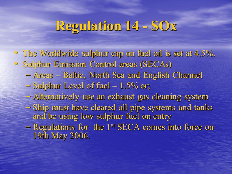 Regulation 14 - SOx The Worldwide sulphur cap on fuel oil is set at 4.5%. The Worldwide sulphur cap on fuel oil is set at 4.5%. Sulphur Emission Contr