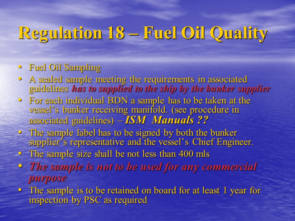 Regulation 18 – Fuel Oil Quality Fuel Oil Sampling Fuel Oil Sampling A sealed sample meeting the requirements in associated guidelines has to supplied
