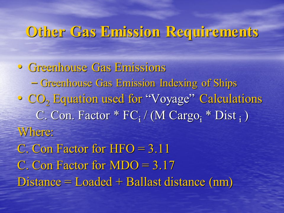 """Other Gas Emission Requirements Greenhouse Gas Emissions Greenhouse Gas Emissions – Greenhouse Gas Emission Indexing of Ships CO 2 Equation used for """""""