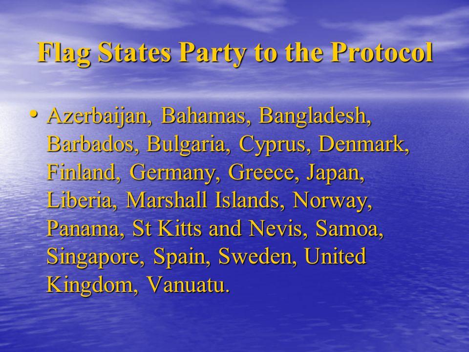 Flag States Party to the Protocol Azerbaijan, Bahamas, Bangladesh, Barbados, Bulgaria, Cyprus, Denmark, Finland, Germany, Greece, Japan, Liberia, Mars