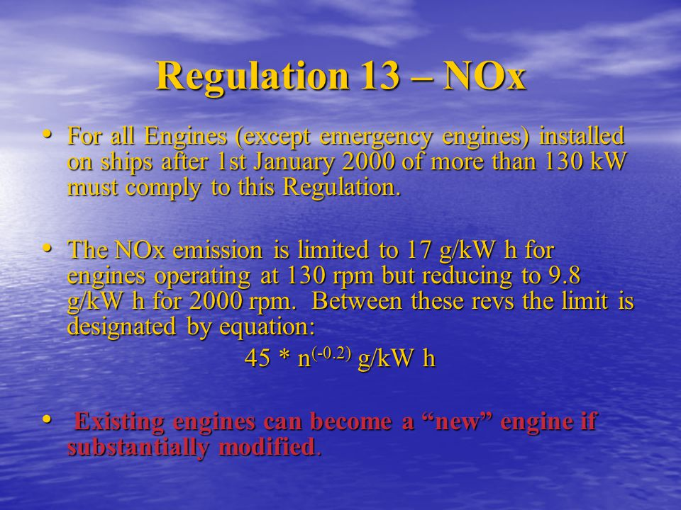 Regulation 13 - NOx Regulation 13 requirements are fully defined by the NOx Technical Code – recommended technical reading.