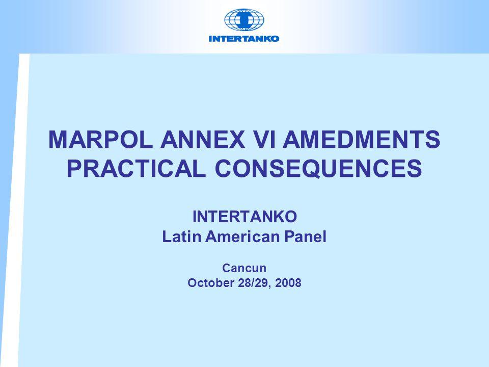 MARPOL ANNEX VI AMEDMENTS PRACTICAL CONSEQUENCES INTERTANKO Latin American Panel Cancun October 28/29, 2008