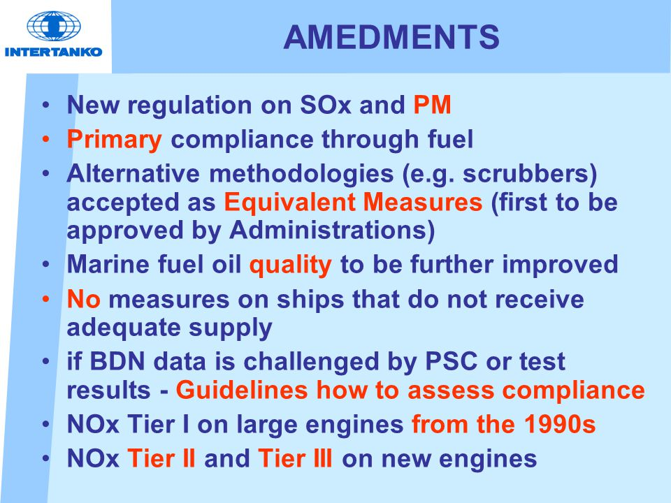 AMEDMENTS New regulation on SOx and PM Primary compliance through fuel Alternative methodologies (e.g.