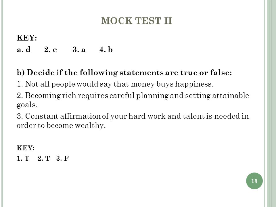 15 MOCK TEST II KEY: a. d 2. c 3. a 4.