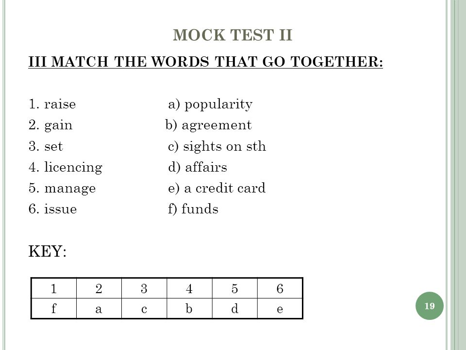 19 MOCK TEST II III MATCH THE WORDS THAT GO TOGETHER: 1.