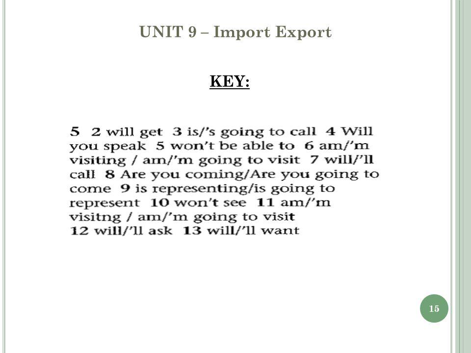 15 UNIT 9 – Import Export KEY:
