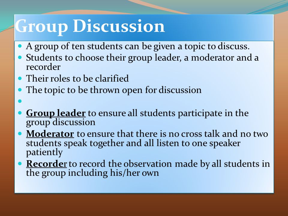 Group Discussion A group of ten students can be given a topic to discuss.