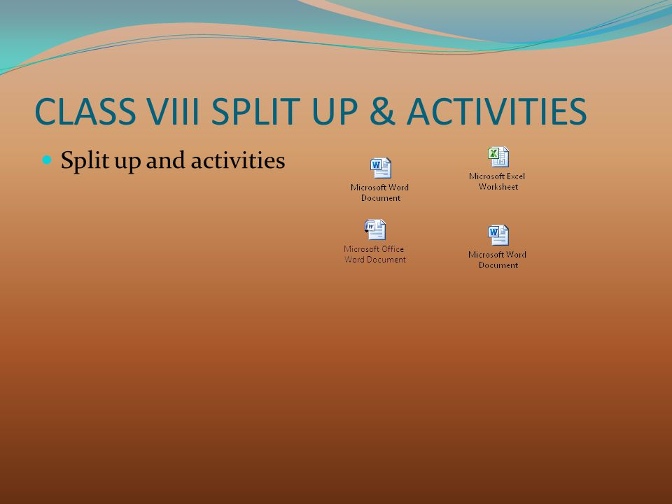 CLASS VIII SPLIT UP & ACTIVITIES Split up and activities