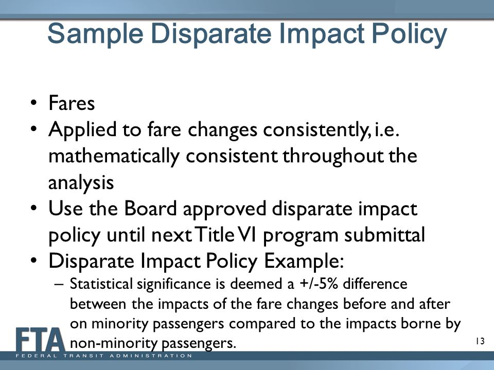 13 Sample Disparate Impact Policy Fares Applied to fare changes consistently, i.e.