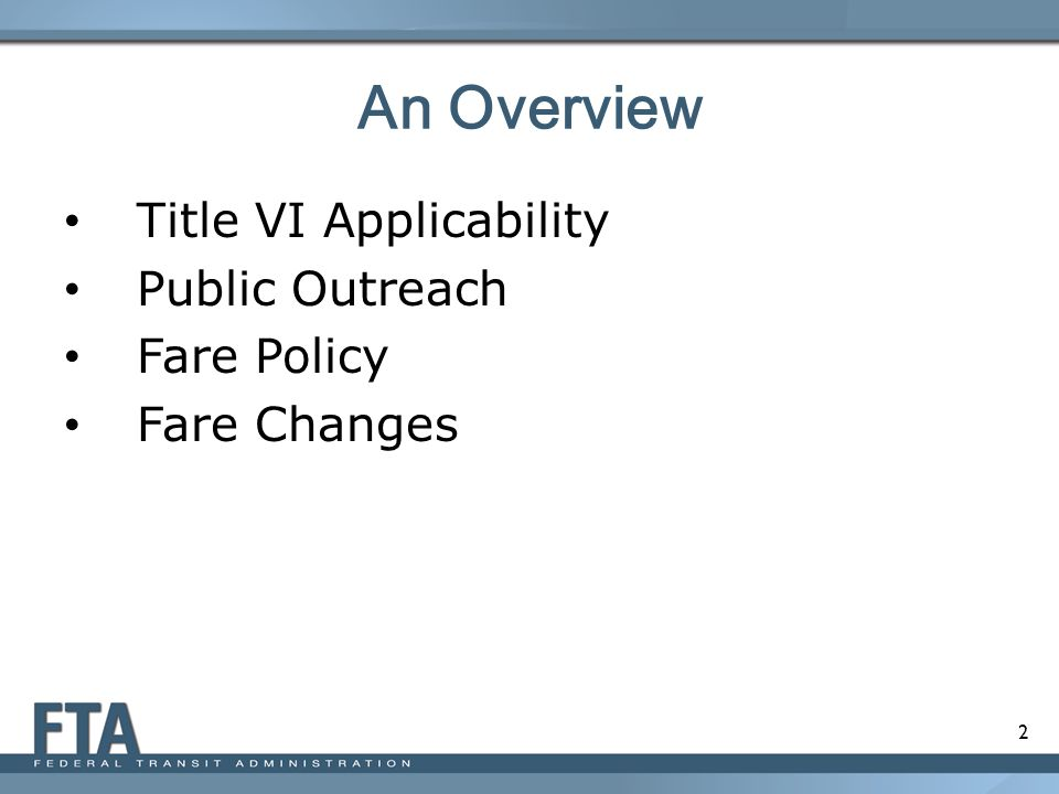 2 An Overview Title VI Applicability Public Outreach Fare Policy Fare Changes