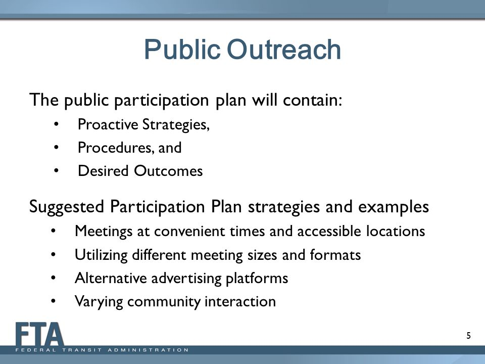 5 Public Outreach The public participation plan will contain: Proactive Strategies, Procedures, and Desired Outcomes Suggested Participation Plan stra