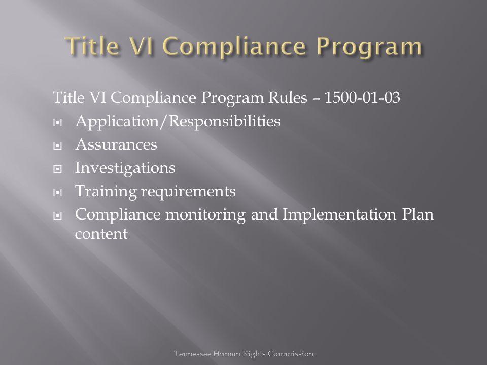 Title VI Compliance Program Rules – 1500-01-03  Application/Responsibilities  Assurances  Investigations  Training requirements  Compliance monit