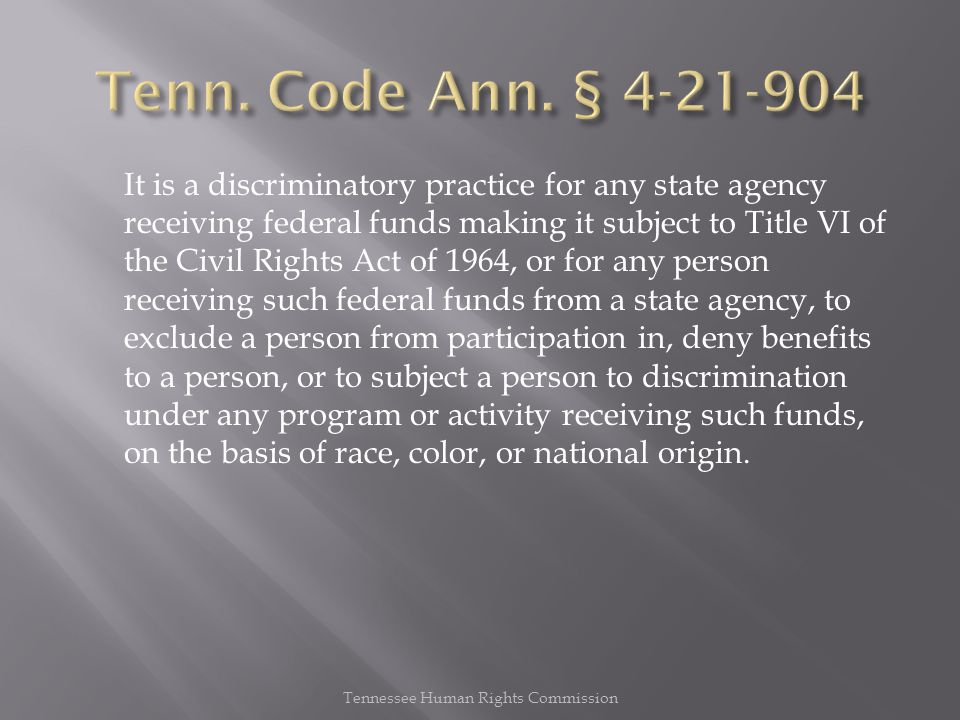 It is a discriminatory practice for any state agency receiving federal funds making it subject to Title VI of the Civil Rights Act of 1964, or for any person receiving such federal funds from a state agency, to exclude a person from participation in, deny benefits to a person, or to subject a person to discrimination under any program or activity receiving such funds, on the basis of race, color, or national origin.