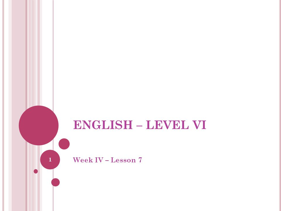 ENGLISH – LEVEL VI Week IV – Lesson 7 1