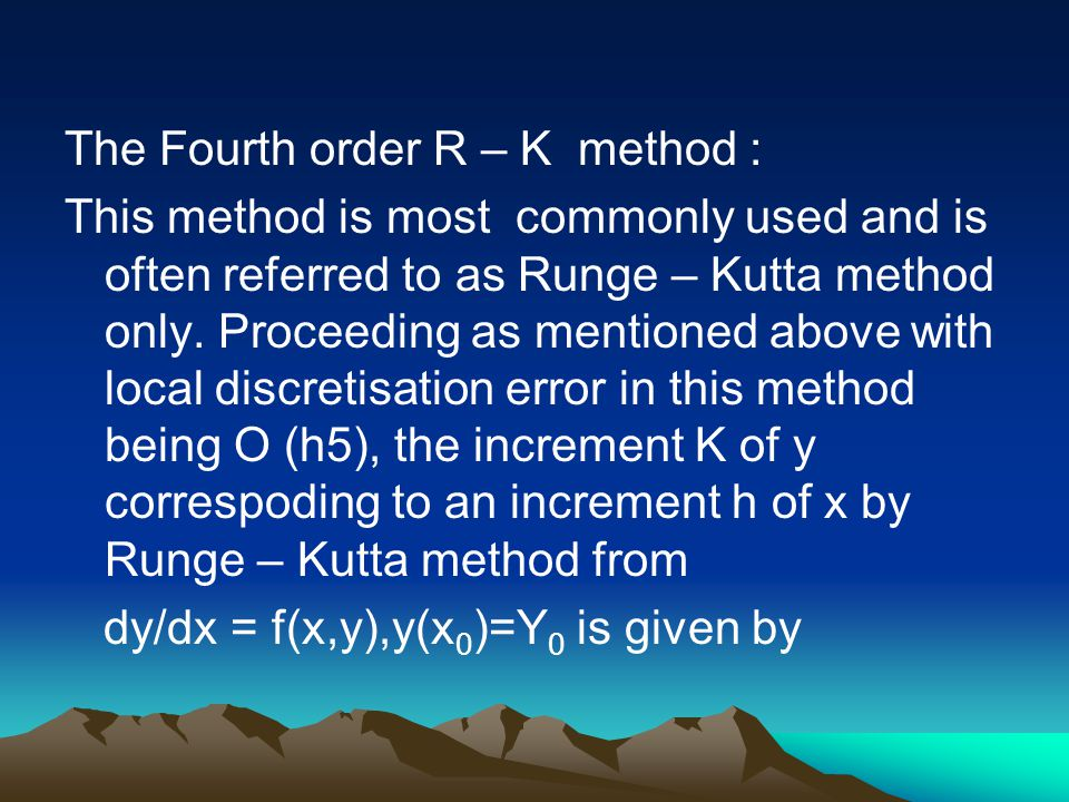 The Fourth order R – K method : This method is most commonly used and is often referred to as Runge – Kutta method only. Proceeding as mentioned above