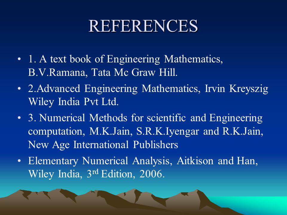 REFERENCES 1. A text book of Engineering Mathematics, B.V.Ramana, Tata Mc Graw Hill. 2.Advanced Engineering Mathematics, Irvin Kreyszig Wiley India Pv