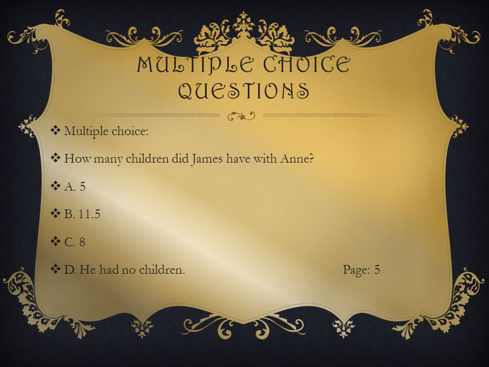 MULTIPLE CHOICE QUESTIONS  Multiple choice:  How many children did James have with Anne.