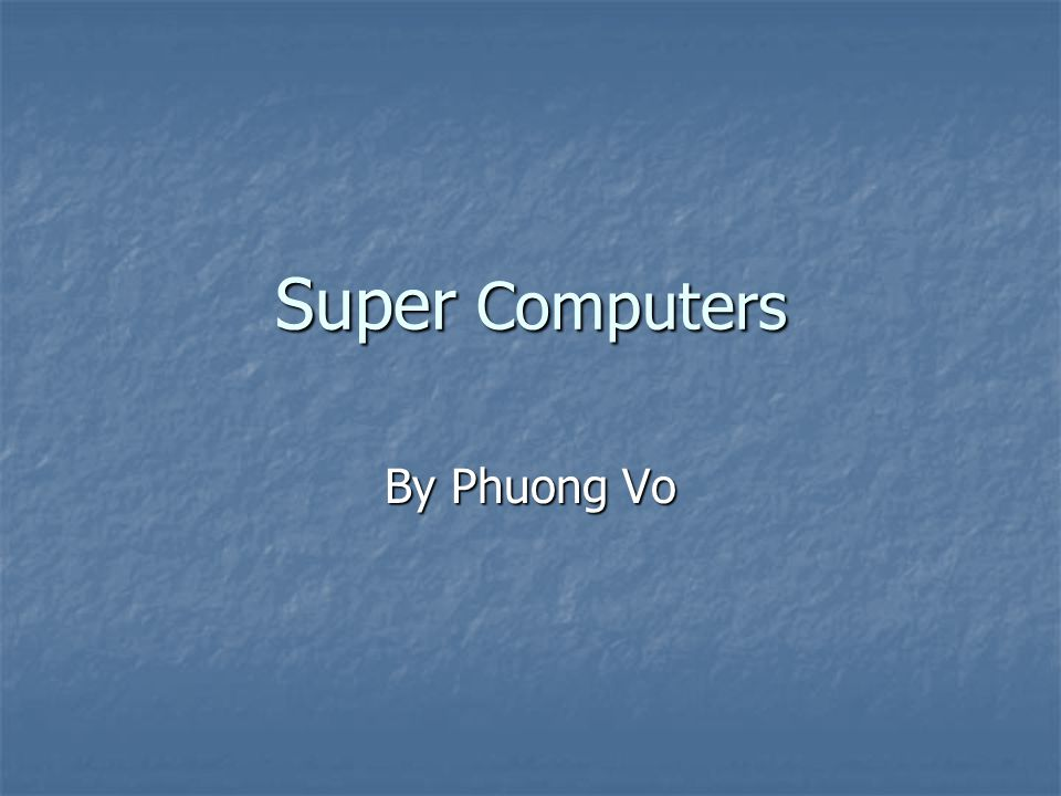 Super Computers By Phuong Vo