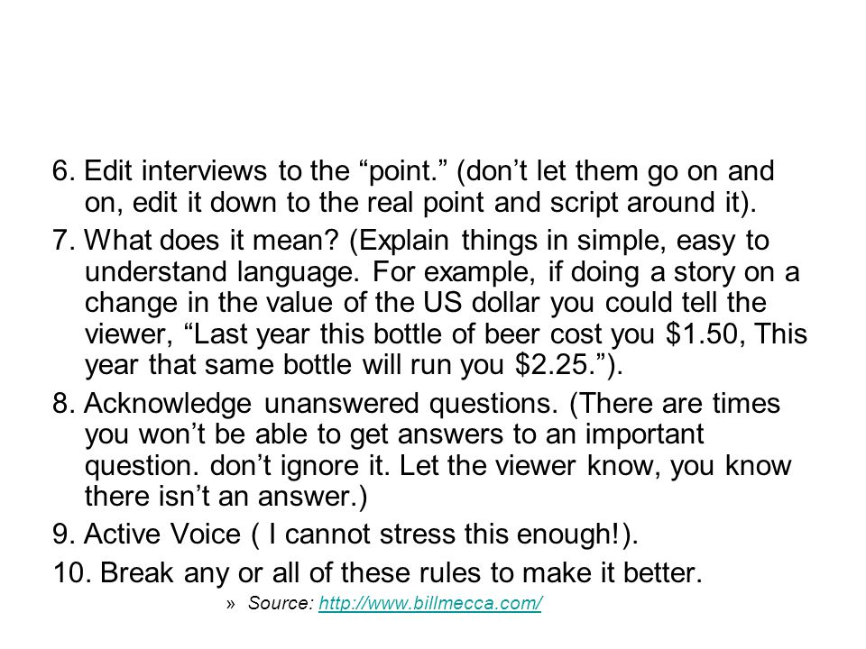 """6. Edit interviews to the """"point."""" (don't let them go on and on, edit it down to the real point and script around it). 7. What does it mean? (Explain"""