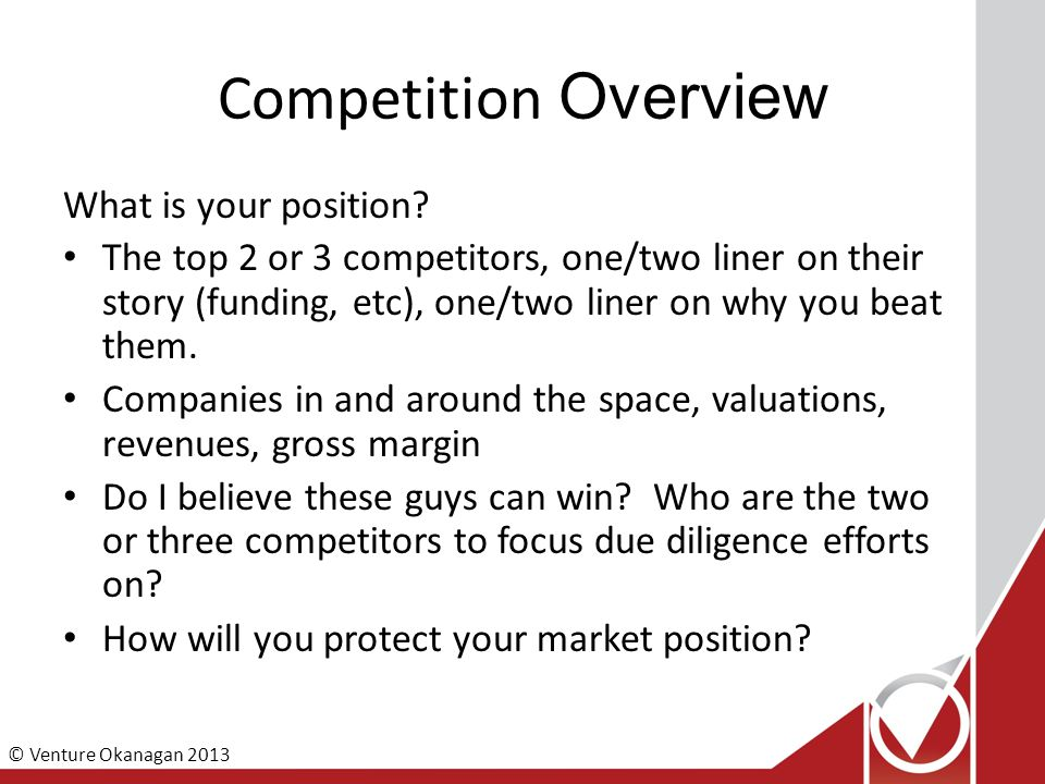 © Venture Okanagan 2013 Competition Overview What is your position.