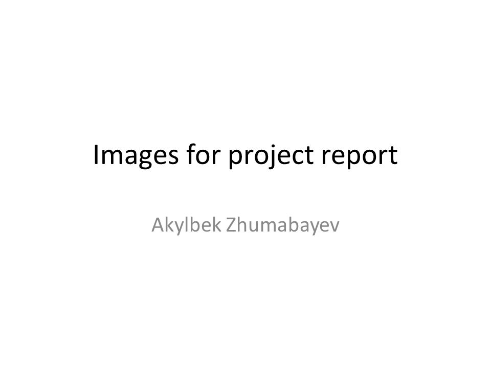 Images for project report Akylbek Zhumabayev