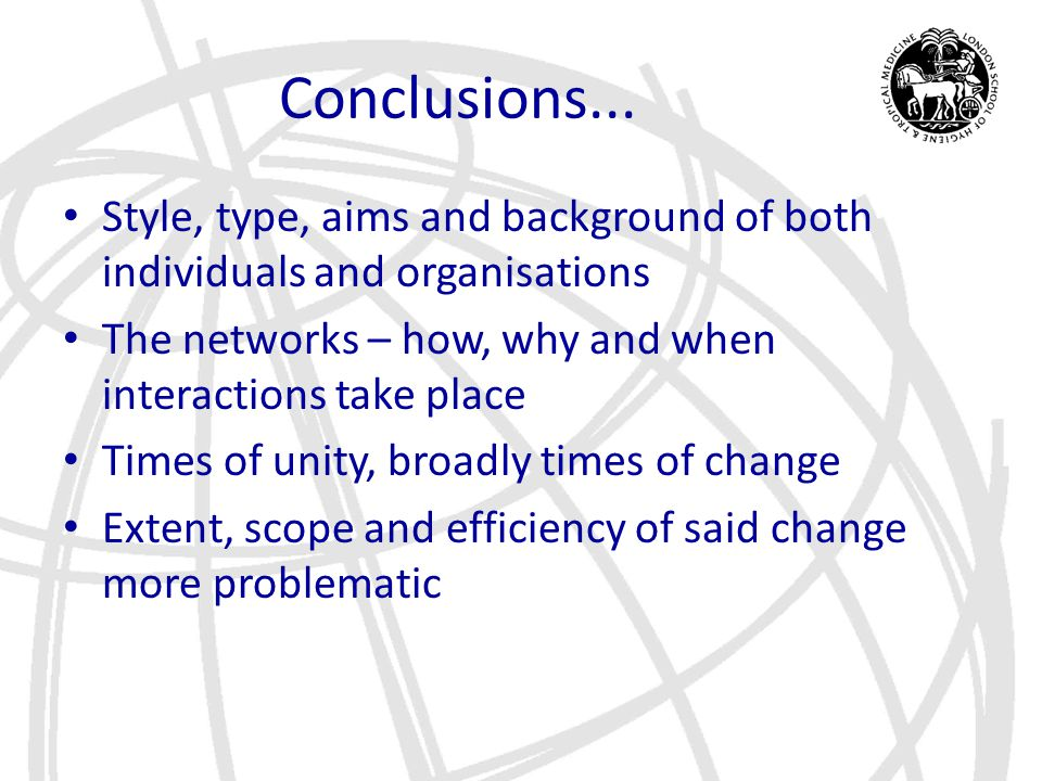 Conclusions... Style, type, aims and background of both individuals and organisations The networks – how, why and when interactions take place Times o