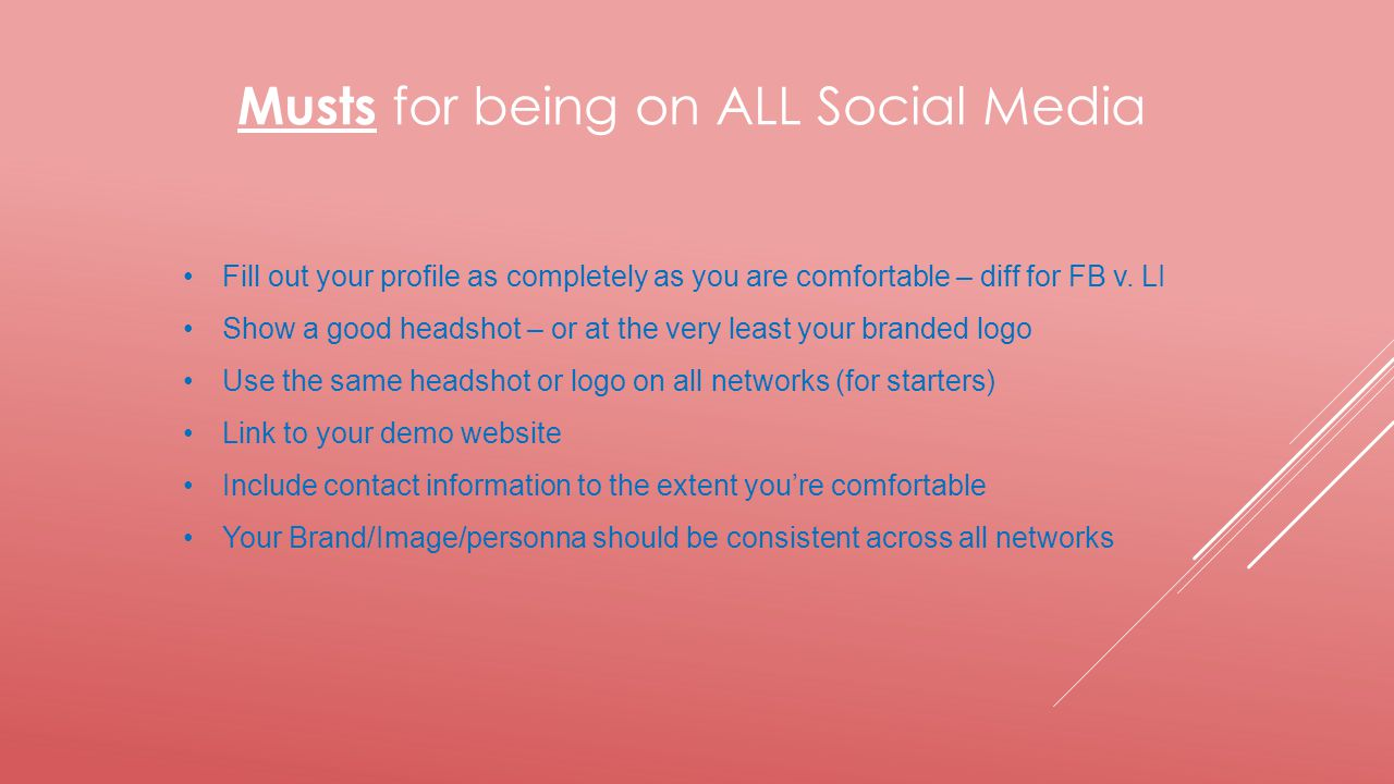Musts for being on ALL Social Media Fill out your profile as completely as you are comfortable – diff for FB v.